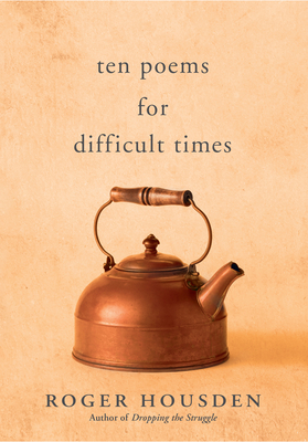 Ten Poems for Difficult Times - Housden, Roger