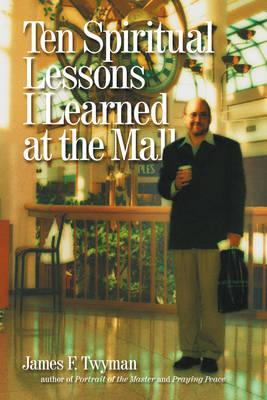 Ten Spiritual Lessons I Learned - Twyman, James