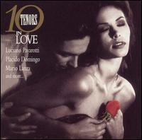 Ten Tenors in Love - Ben Heppner (tenor); Enrico Caruso (tenor); Francisco Araiza (tenor); Fritz Wunderlich (tenor); Jan Peerce (tenor);...