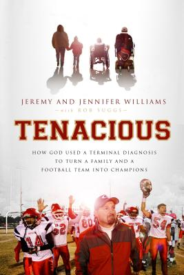 Tenacious: How God Used a Terminal Diagnosis to Turn a Family and a Football Team Into Champions - Williams, Jeremy, and Williams, Jennifer, and Suggs, Robert