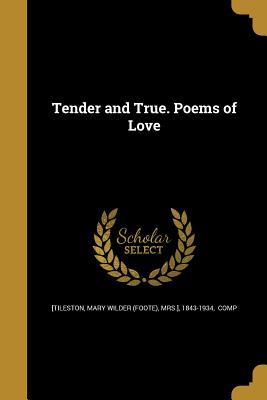 Tender and True. Poems of Love - [Tileston, Mary Wilder (Foote) Mrs ] (Creator)