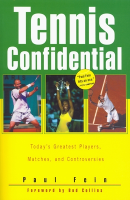 Tennis Confidential: Today's Greatest Players, Matches, and Controversies - Fein, Paul, and Collins, Bud (Foreword by)