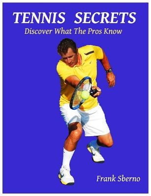 Tennis Secrets: Discover What the Pros Know - Sberno, Frank