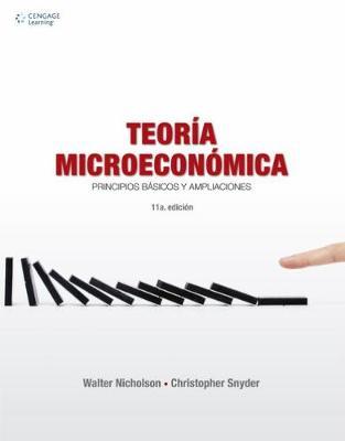 Teoria Microeconomica: Principios basicos y ampliaciones - Nicholson, Walter, and Snyder, Christopher