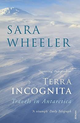 Terra Incognita: Travels in Antarctica - Wheeler, Sara