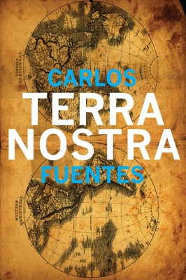 Terra Nostra - Fuentes, Carlos, and Peden, Margaret Sayers, Prof. (Translated by), and Kundera, Milan (Afterword by)