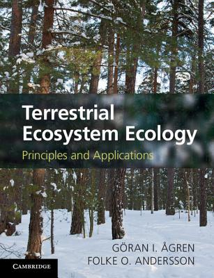 Terrestrial Ecosystem Ecology: Principles and Applications - Agren, Goran I., and Andersson, Folke O.