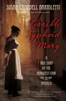 Terrible Typhoid Mary: A True Story of the Deadliest Cook in America - Bartoletti, Susan Campbell