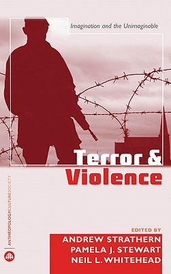 Terror and Violence: Imagination and the Unimaginable - Strathern, Andrew (Editor)