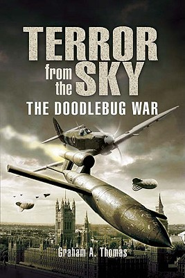 Terror from the Sky: The Battle Against the Flying Bombs - Thomas, Graham