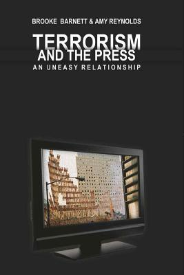 Terrorism and the Press: An Uneasy Relationship - Barnett, Brooke