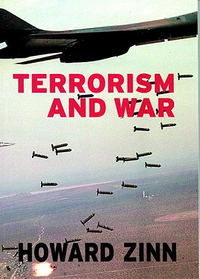 Terrorism and War - Zinn, Howard, Ph.D., and Arnove, Anthony (Editor)