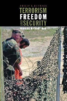 Terrorism, Freedom, and Security: Winning Without War - Heymann, Philip B