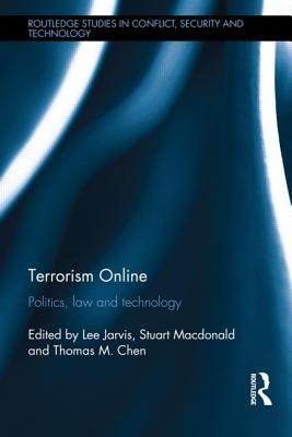 Terrorism Online: Politics, Law and Technology - Jarvis, Lee, and MacDonald, Stuart, and Chen, Thomas M.
