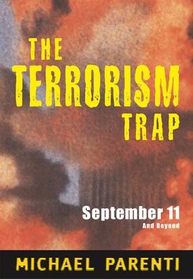 Terrorism Trap: September 11 and Beyond - Parenti, Michael