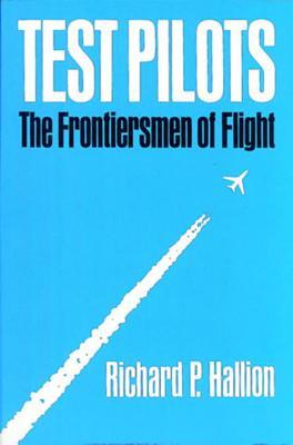 Test Pilots: The Frontiersmen of Flight, Revised Edition - Hallion, Richard P, Dr.