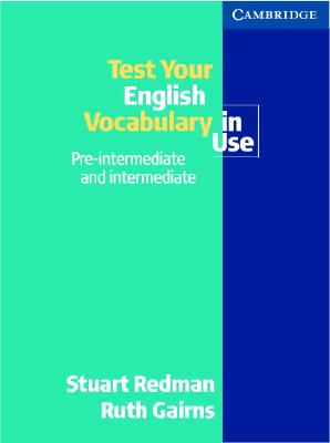 Test your English Vocabulary in Use: Pre-intermediate and Intermediate - Redman, Stuart, and Gairns, Ruth