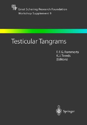 Testicular Tangrams: 12th European Workshop on Molecular and Cellular Endocrinology of the Testis - Rommerts, F F G (Editor), and Teerds, K J (Editor)