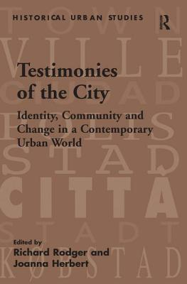 Testimonies of the City: Identity, Community and Change in a Contemporary Urban World - Rodger, Richard