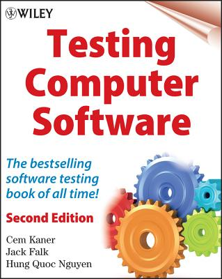 Testing Computer Software - Kaner, Cem, and Nguyen, Hung Quoc, and Falk, Jack