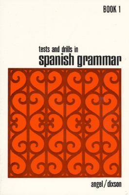 Tests and Drills in Spanish Grammar: Book 1 - Dixson, Robert J, and Angel, and Angel, Juvenal L