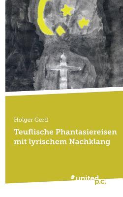 Teuflische Phantasiereisen Mit Lyrischem Nachklang - Holger Gerd