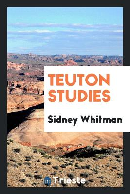 Teuton Studies - Whitman, Sidney