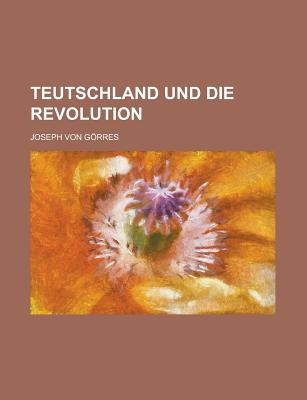 Teutschland Und Die Revolution - United States Congress Senate, and Gorres, Joseph Von
