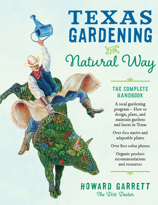 Texas Gardening the Natural Way: The Complete Handbook - Garrett, Howard