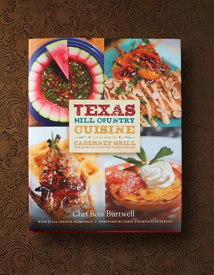 Texas Hill Country Cuisine--Flavors from the Cabernet Grill Texas Wine Country Restaurant - Cabernet Grill, and Burtwell, Ross, and Rosenfeld, Julia Celeste