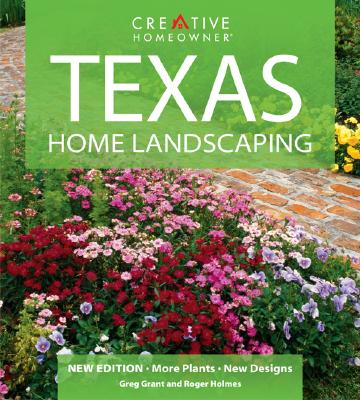 Texas Home Landscaping: Includes Oklahoma - Holmes, Roger, and Grant, Greg, and How-To