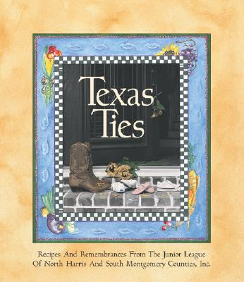 Texas Ties - Junior League of North Harris County, and The Junior League of North Harris and South Montgomery Count, Inc, and Favorite...