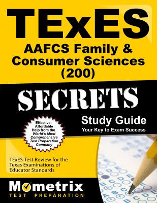 TExES Aafcs Family & Consumer Sciences (200) Secrets Study Guide: TExES Test Review for the Texas Examinations of Educator Standards - Texes Exam Secrets Test Prep (Editor)