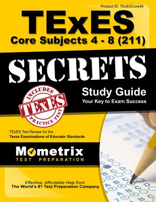 TExES Core Subjects 4-8 (211) Secrets Study Guide: TExES Test Review for the Texas Examinations of Educator Standards - Texes Exam Secrets Test Prep (Editor)