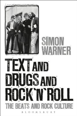 Text and Drugs and Rock 'n' Roll: The Beats and Rock Culture - Warner, Simon
