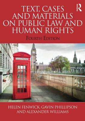 Text, Cases and Materials on Public Law and Human Rights - Fenwick, Helen, and Phillipson, Gavin, and Williams, Alexander