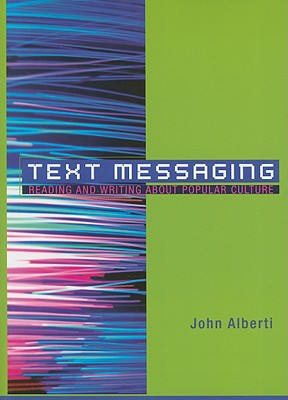 Text Messaging: Reading and Writing about Popular Culture - Alberti, John