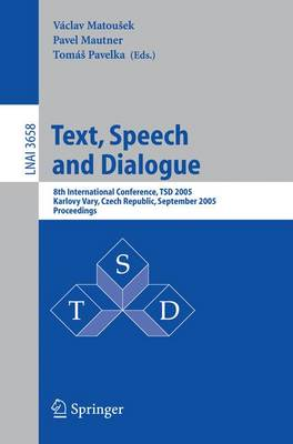 Text, Speech and Dialogue: 8th International Conference, Tsd 2005, Karlovy Vary, Czech Republic, September 12-15, 2005, Proceedings - Matousek, Vaclav (Editor), and Mautner, Pavel (Editor), and Pavelka, Tomas (Editor)