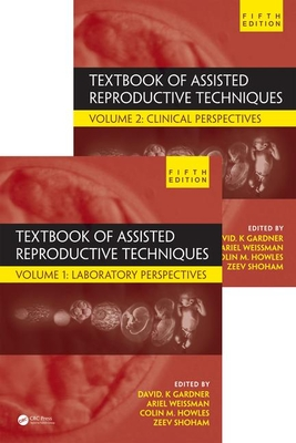 Textbook of Assisted Reproductive Techniques, Fifth Edition: Two Volume Set - Gardner, David K. (Editor), and Weissman, Ariel (Editor), and Howles, Colin M. (Editor)