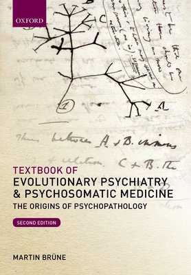 Textbook of Evolutionary Psychiatry and Psychosomatic Medicine: The Origins of Psychopathology - Brune, Martin