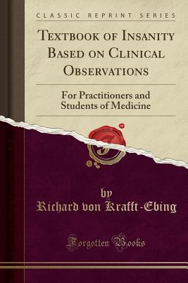 Textbook of Insanity Based on Clinical Observations: For Practitioners and Students of Medicine (Classic Reprint) - Krafft-Ebing, Richard Von