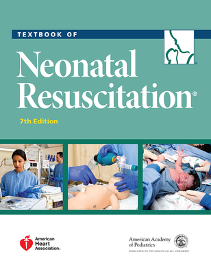 Textbook of Neonatal Resuscitation - American Academy of Pediatrics, and American Heart Association, and Weiner, Gary M, MD (Editor)