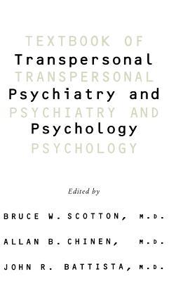 Textbook of Transpersonal Psychiatry and Psychology - Scotton, Bruce (Editor), and Chinen, Allen (Editor), and Chunen, Allen (Editor)