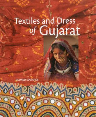 Textiles and Dress of Gujarat - Edwards, Eiluned
