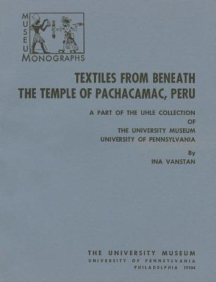 Textiles from Beneath the Temple of Pachacamac, Peru: A Part of the Uhle Collection - Vanstan, Ina