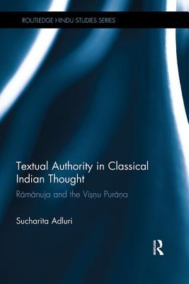 Textual Authority in Classical Indian Thought: Ramanuja and the Vishnu Purana - Adluri, Sucharita
