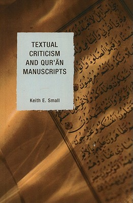 Textual Criticism and Qur'an Manuscripts - Small, Keith E.