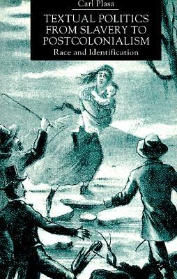 Textual Politics from Slavery to Postcolonialism: Race and Identification - Plasa, Carl, Professor