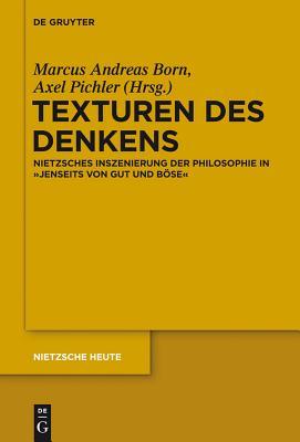 """Texturen Des Denkens: Nietzsches Inszenierung Der Philosophie in """"Jenseits Von Gut Und Bose"""" - Born, Marcus Andreas (Editor), and Pichler, Axel Andreas (Editor)"""