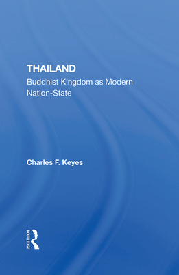 Thailand: Buddhist Kingdom As Modern Nation State - Keyes, Charles F